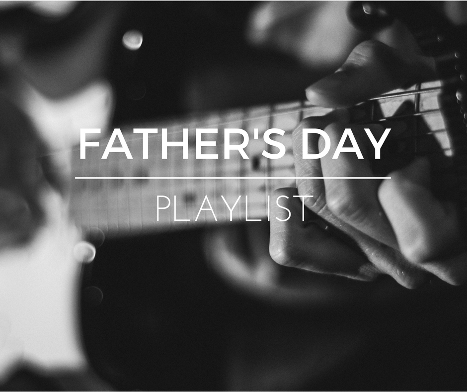 The Ultimate Father's Day Playlist
